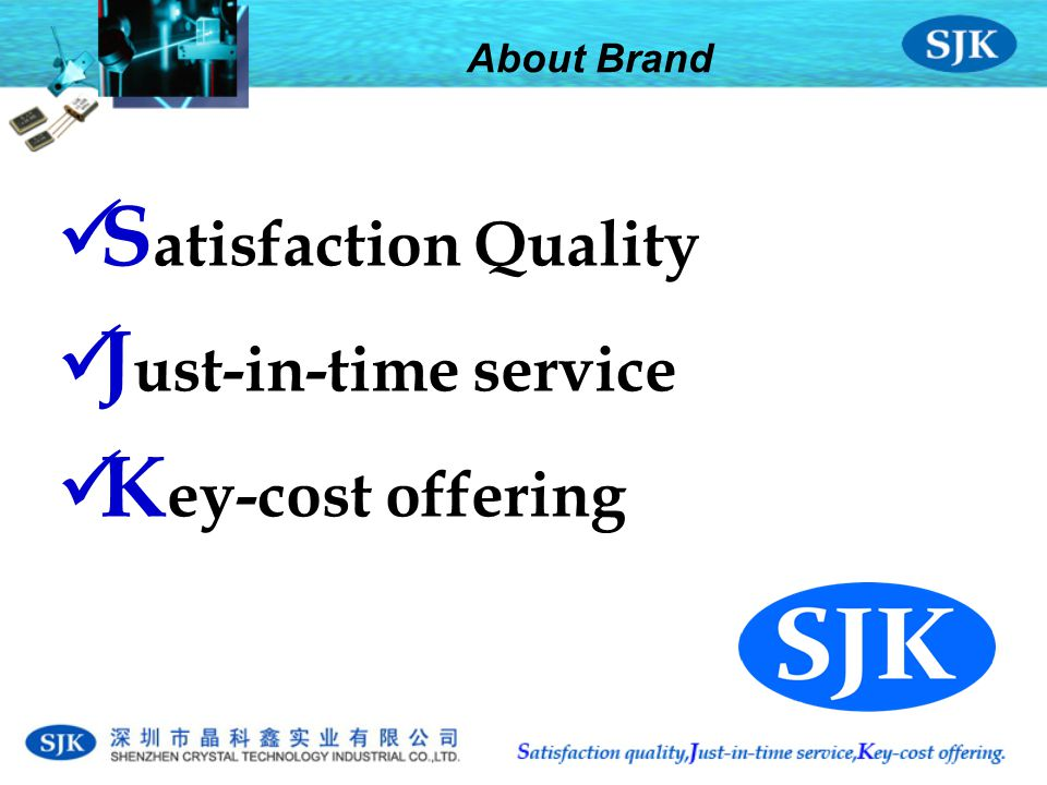 About Brand S atisfaction Quality J ust-in-time service K ey-cost offering