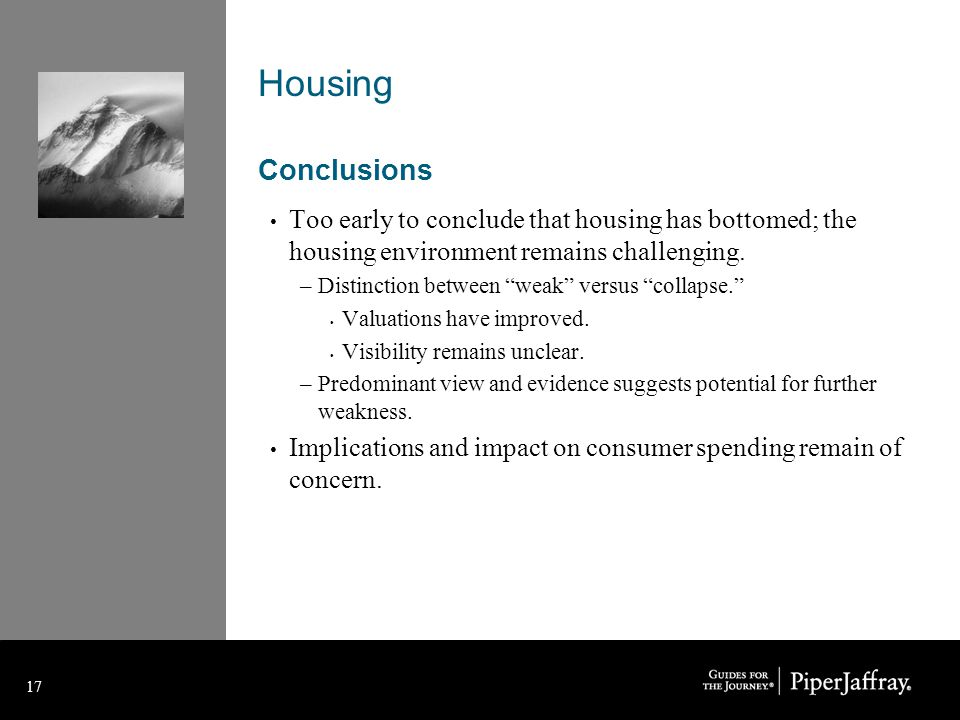 17 Housing Conclusions Too early to conclude that housing has bottomed; the housing environment remains challenging.