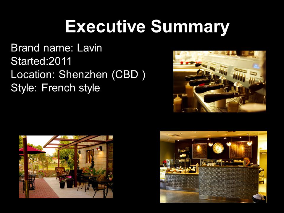 Executive Summary Brand name: Lavin Started:2011 Location: Shenzhen (CBD ) Style: French style