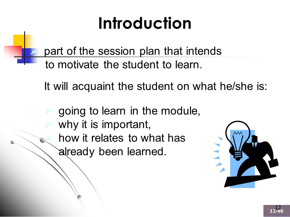 12 12/40 12 Introduction  going to learn in the module,  why it is important,  how it relates to what has already been learned.