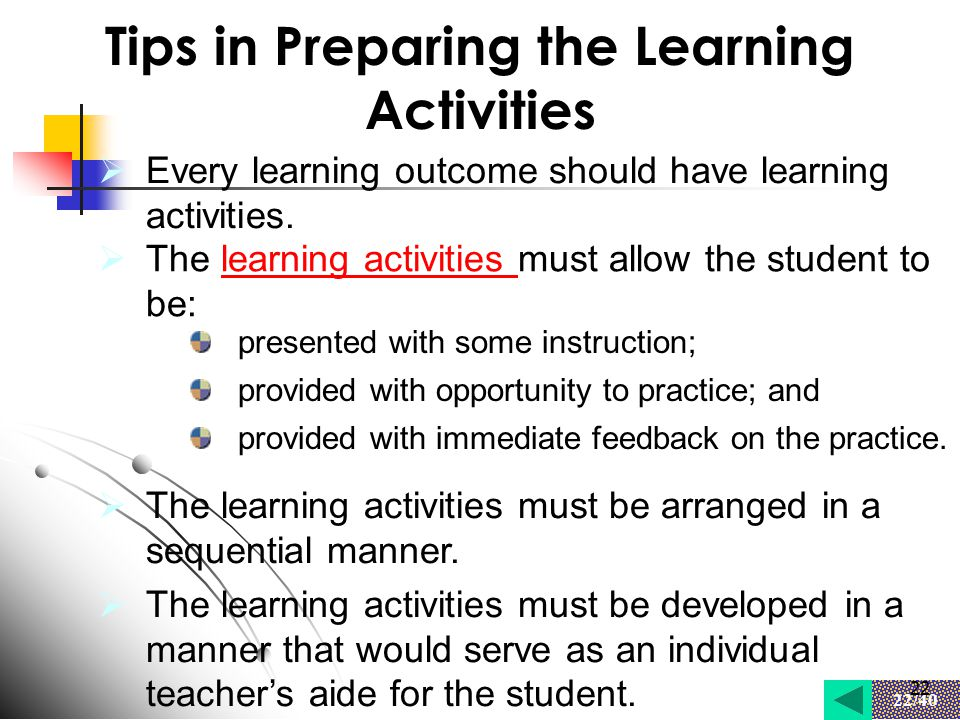 22 22/40 22 Tips in Preparing the Learning Activities  Every learning outcome should have learning activities.