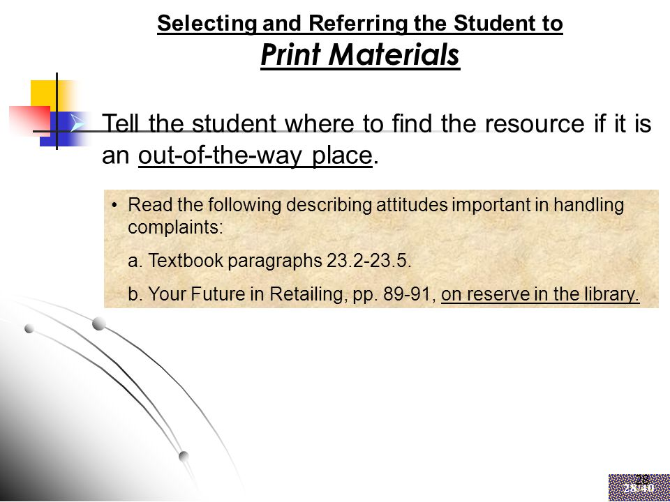 28 28/40 28 Selecting and Referring the Student to Print Materials  Tell the student where to find the resource if it is an out-of-the-way place.