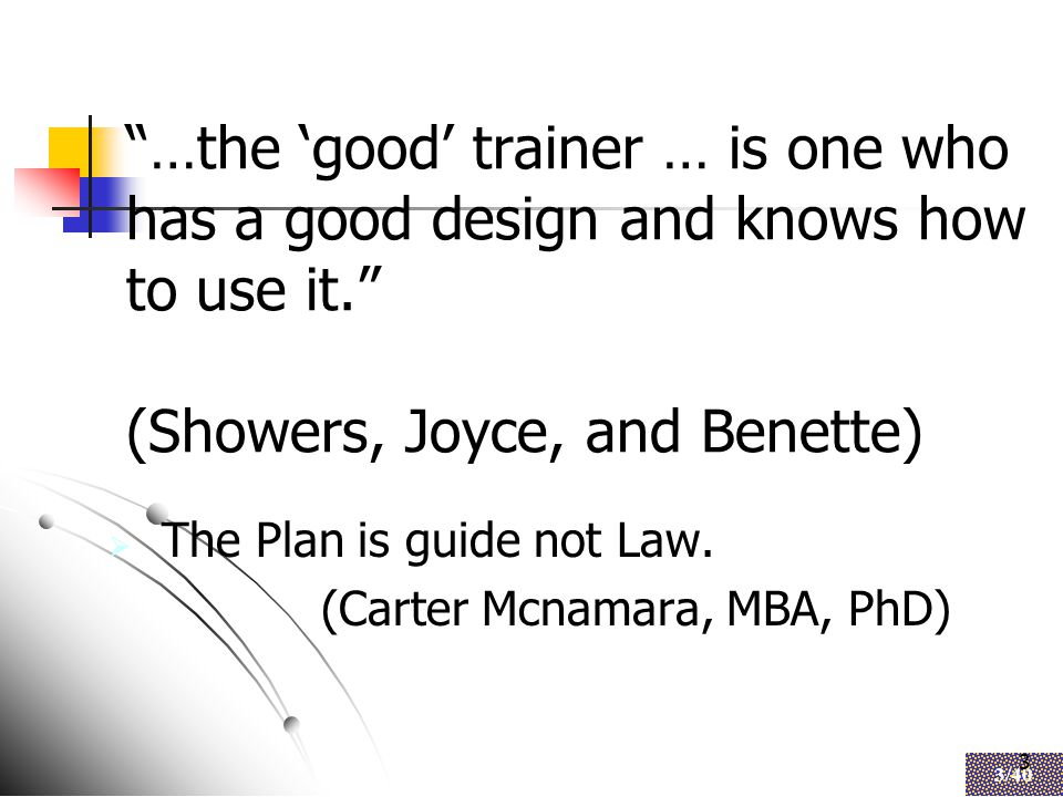 3 3/40 3 …the 'good' trainer … is one who has a good design and knows how to use it. (Showers, Joyce, and Benette)  The Plan is guide not Law.