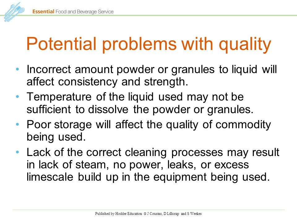 Published by Hodder Education  J Cousins, D Lillicrap and S Weekes Potential problems with quality Incorrect amount powder or granules to liquid will affect consistency and strength.