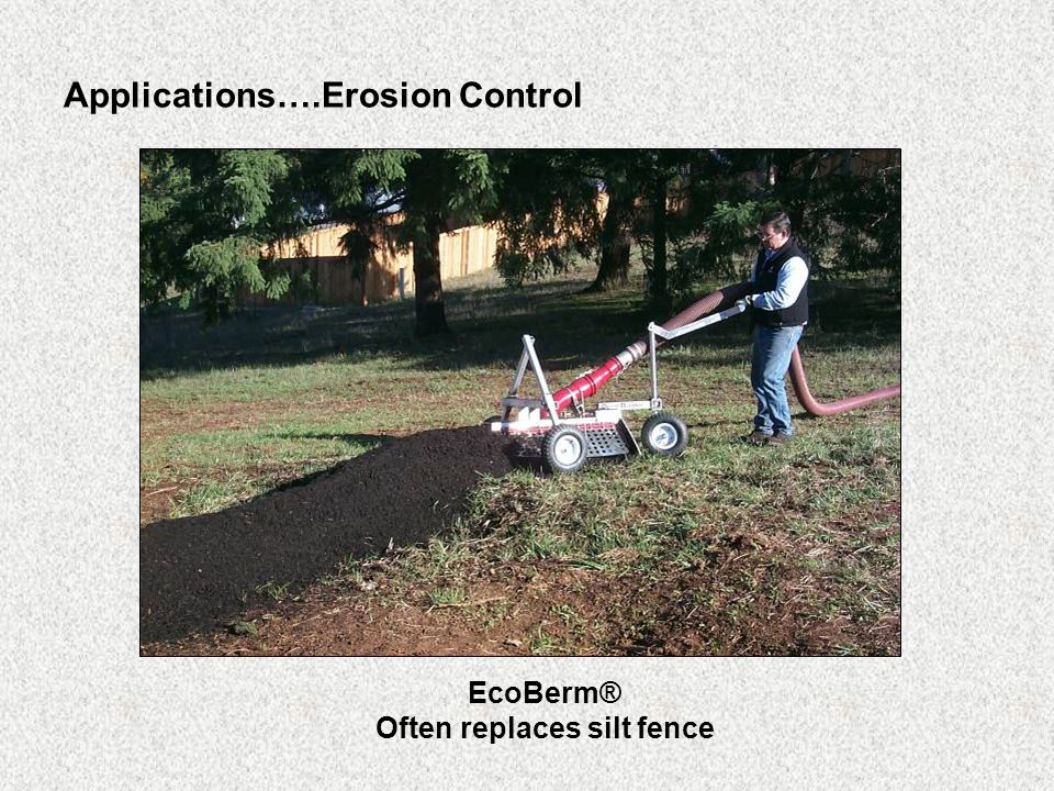 Applications….Erosion Control EcoBerm® Often replaces silt fence