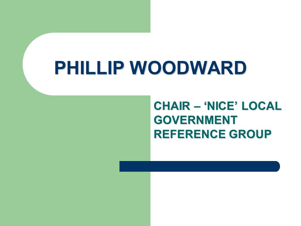 PHILLIP WOODWARD CHAIR – 'NICE' LOCAL GOVERNMENT REFERENCE GROUP