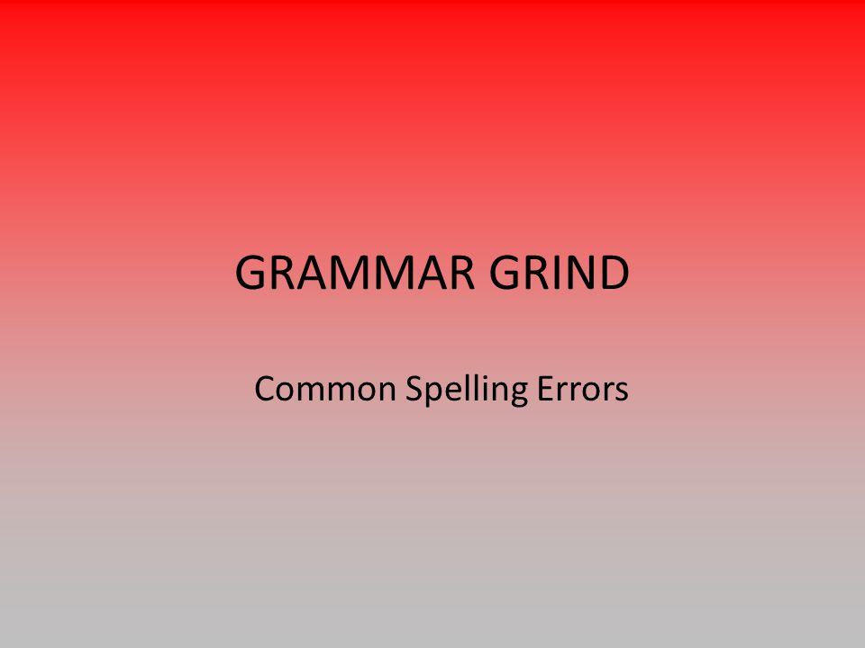 GRAMMAR GRIND Common Spelling Errors