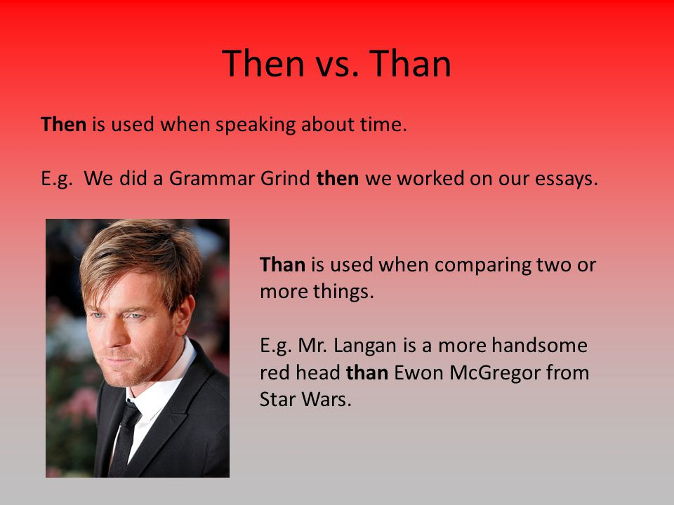 Then vs. Than Then is used when speaking about time.