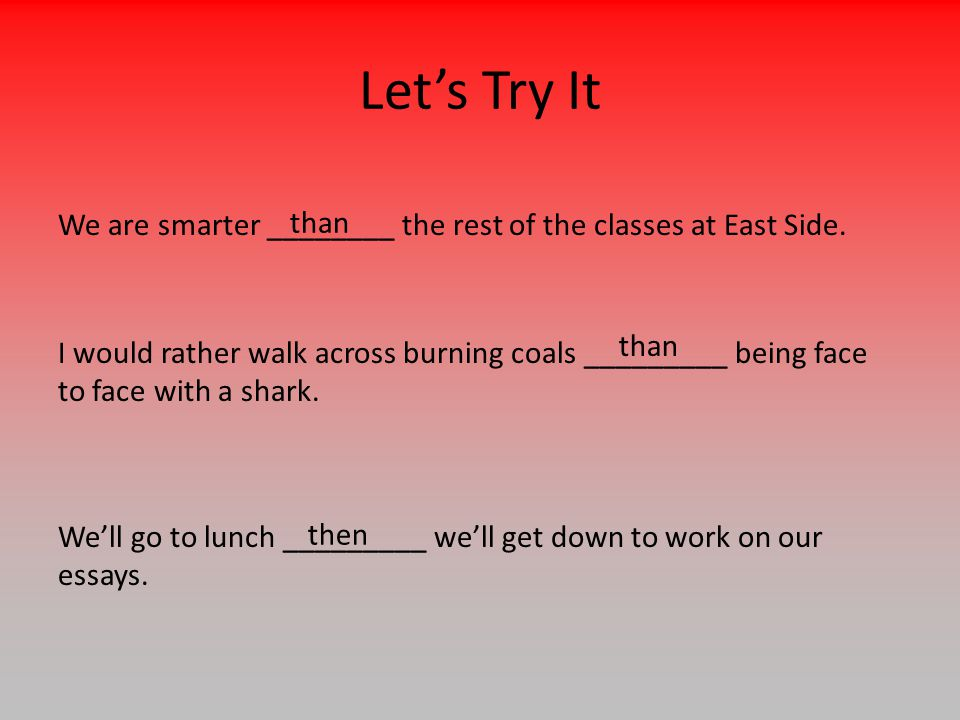 Let's Try It We are smarter ________ the rest of the classes at East Side.