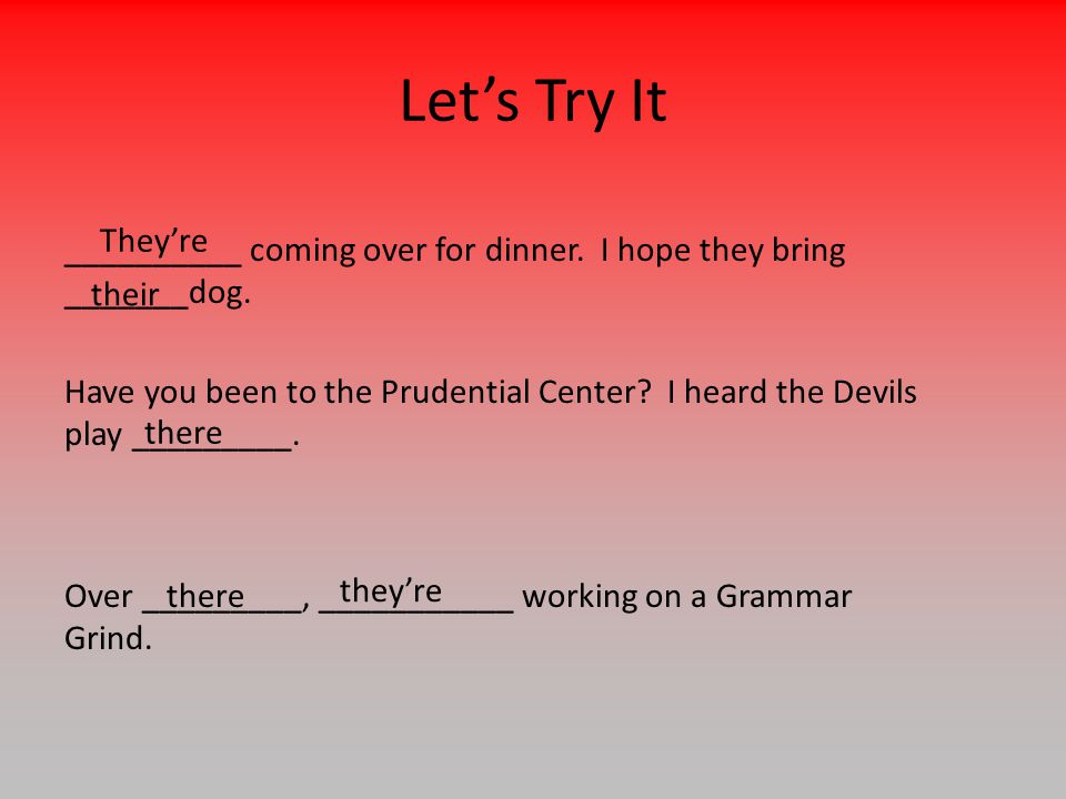Let's Try It __________ coming over for dinner. I hope they bring _______dog.