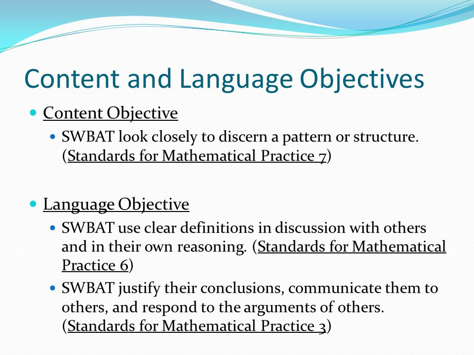 Content and Language Objectives Content Objective SWBAT look closely to discern a pattern or structure. (Standards for Mathematical Practice 7) Langua