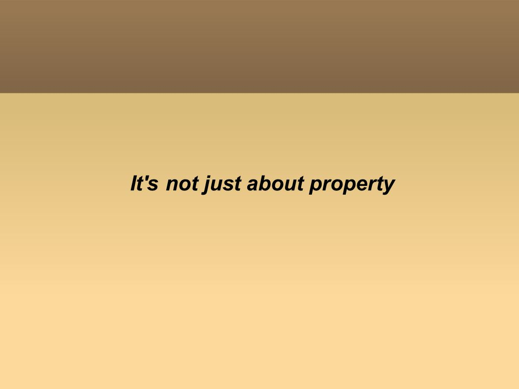It s not just about property