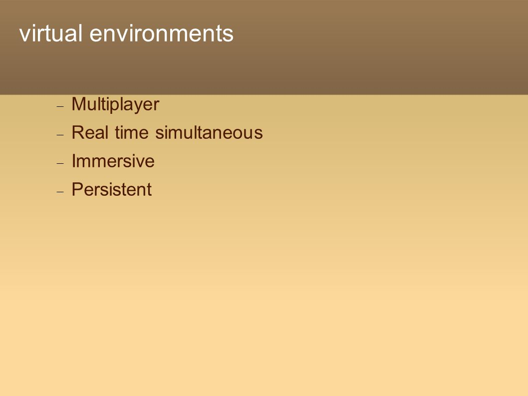 virtual environments  Multiplayer  Real time simultaneous  Immersive  Persistent
