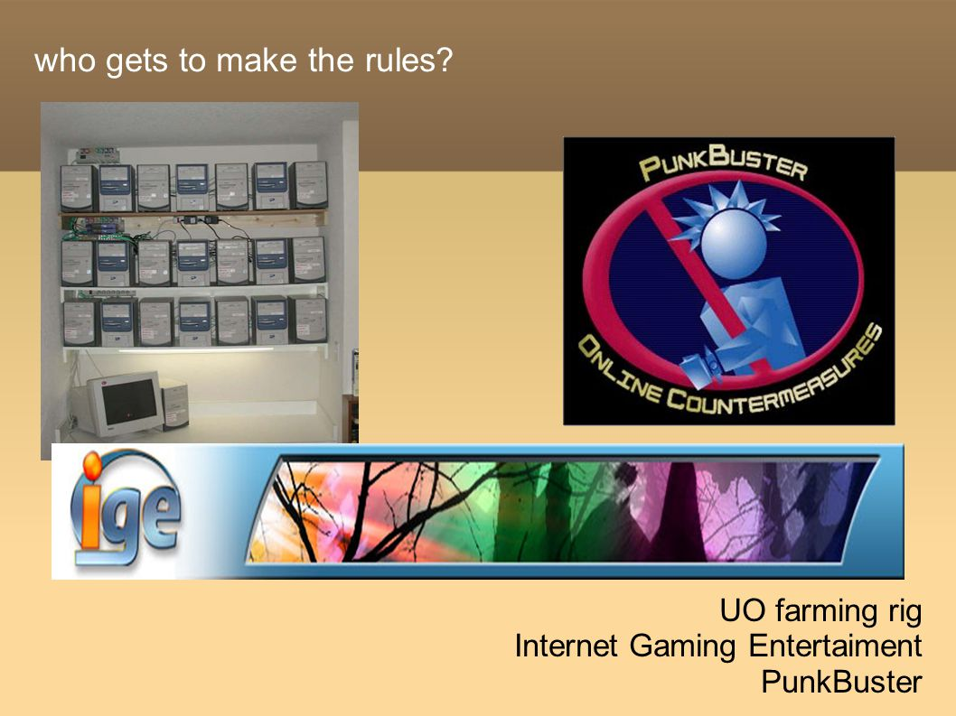 who gets to make the rules? UO farming rig Internet Gaming Entertaiment PunkBuster