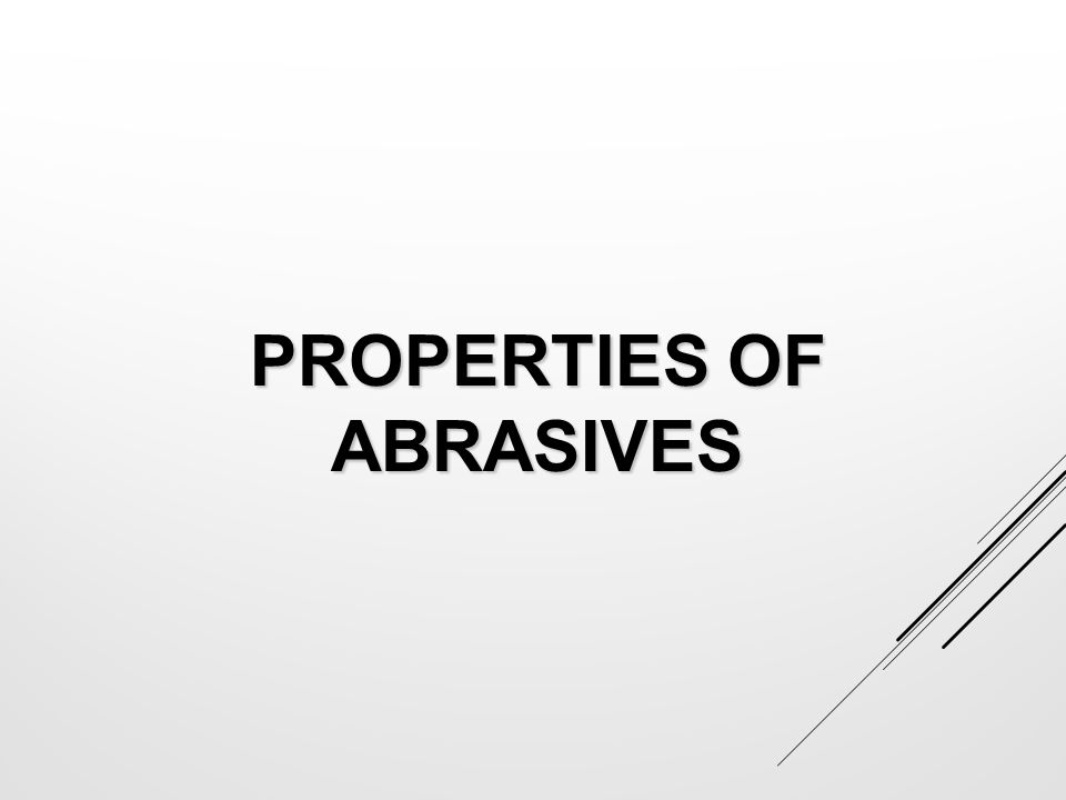 PROPERTIES OF ABRASIVES
