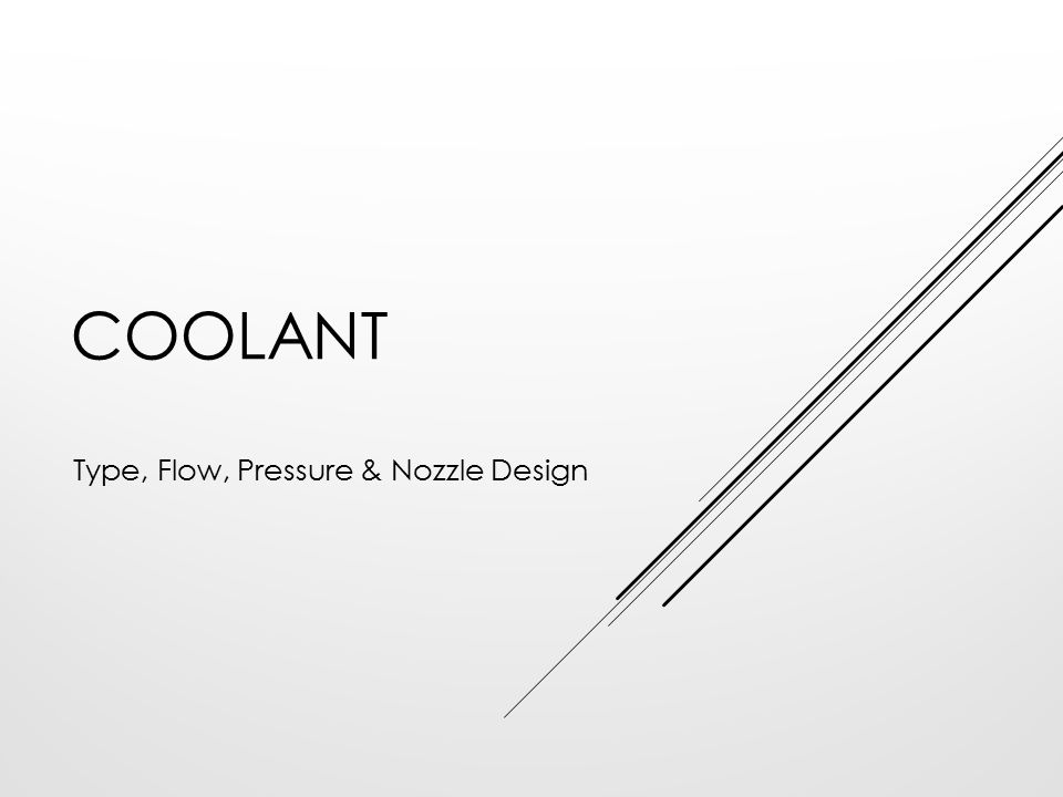 COOLANT Type, Flow, Pressure & Nozzle Design