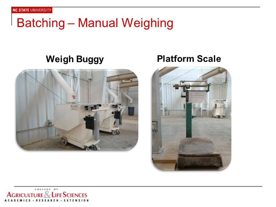 Causes of Weighing Variation Hand-weighing ingredients  People tend to overdose by about 1% when ingredients are weighed by hand Micro-ingredients and premix dose errors  Micro-ingredients scales seem to be more variable than macro-ingredient scales because of the size of the call Descrepancies between call size and scale resolution  Average weighing discrepancies in feed mill is about 2% but can range up to 20%  For example, requesting 11.3 lbs of an ingredient when the scale has a resolution of only 2 lbs.