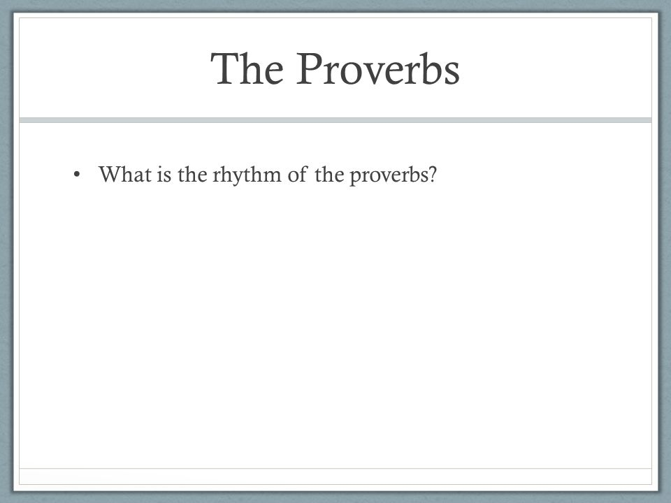 The Proverbs What is the rhythm of the proverbs