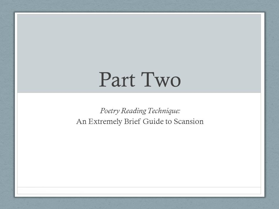 Part Two Poetry Reading Technique: An Extremely Brief Guide to Scansion