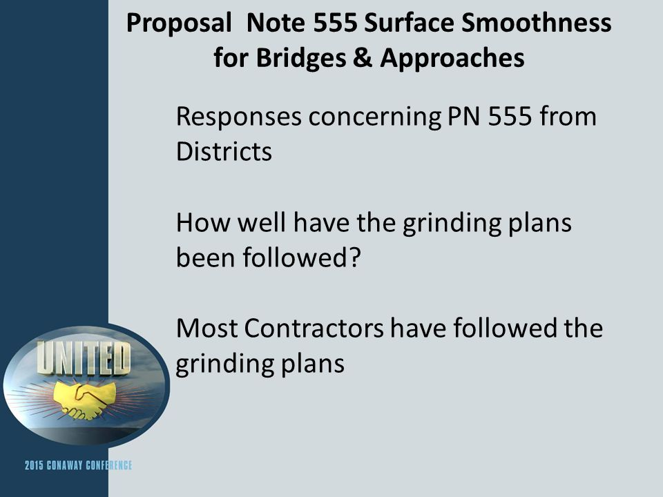 Proposal Note 555 Surface Smoothness for Bridges & Approaches Responses concerning PN 555 from Districts How well have the grinding plans been followe