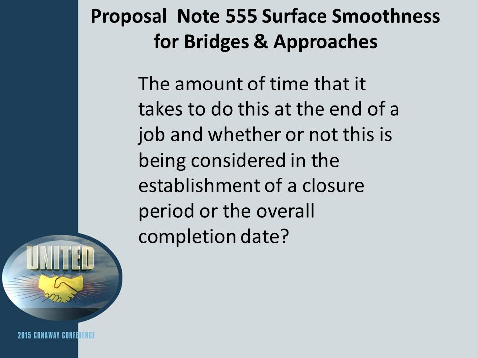 Proposal Note 555 Surface Smoothness for Bridges & Approaches The amount of time that it takes to do this at the end of a job and whether or not this