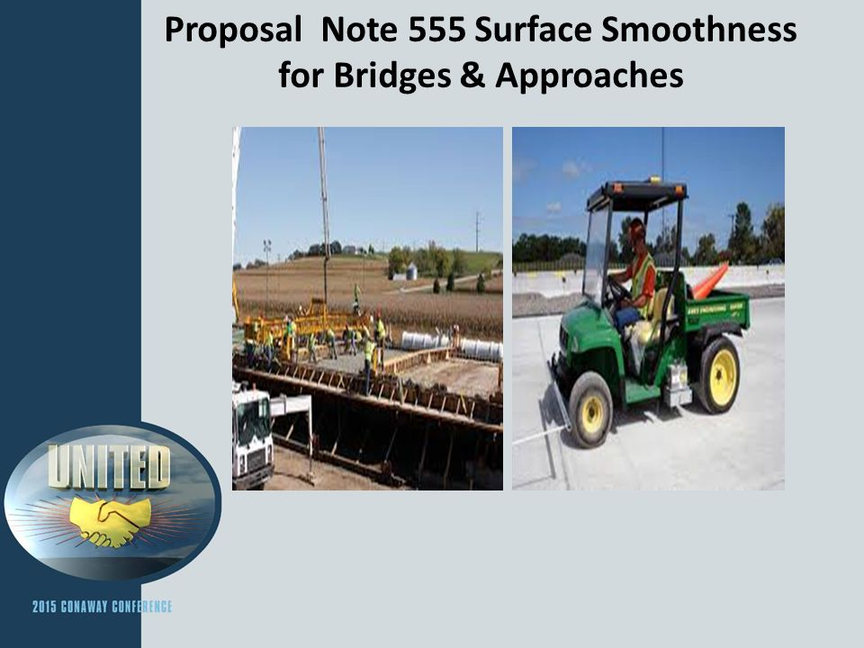 Latest versions of applicable Proposal Notes and Supplements PN 420- Surface Smoothness Requirements for Pavements 7/18/2014 PN 470 – Thin Lift Asphalt Surface Smoothness Requirement 7/18/2014 PN 555 – Surface Smoothness for Bridges and Approaches 4/18/2014 (Revision in Section 4.