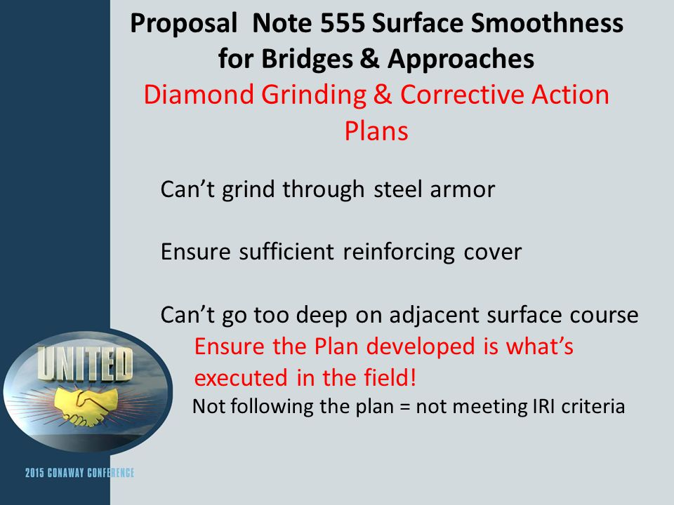 Proposal Note 555 Surface Smoothness for Bridges & Approaches Diamond Grinding & Corrective Action Plans Can't grind through steel armor Ensure suffic