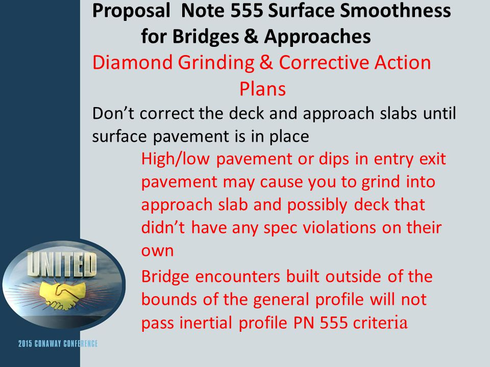 Proposal Note 555 Surface Smoothness for Bridges & Approaches Diamond Grinding & Corrective Action Plans Don't correct the deck and approach slabs unt