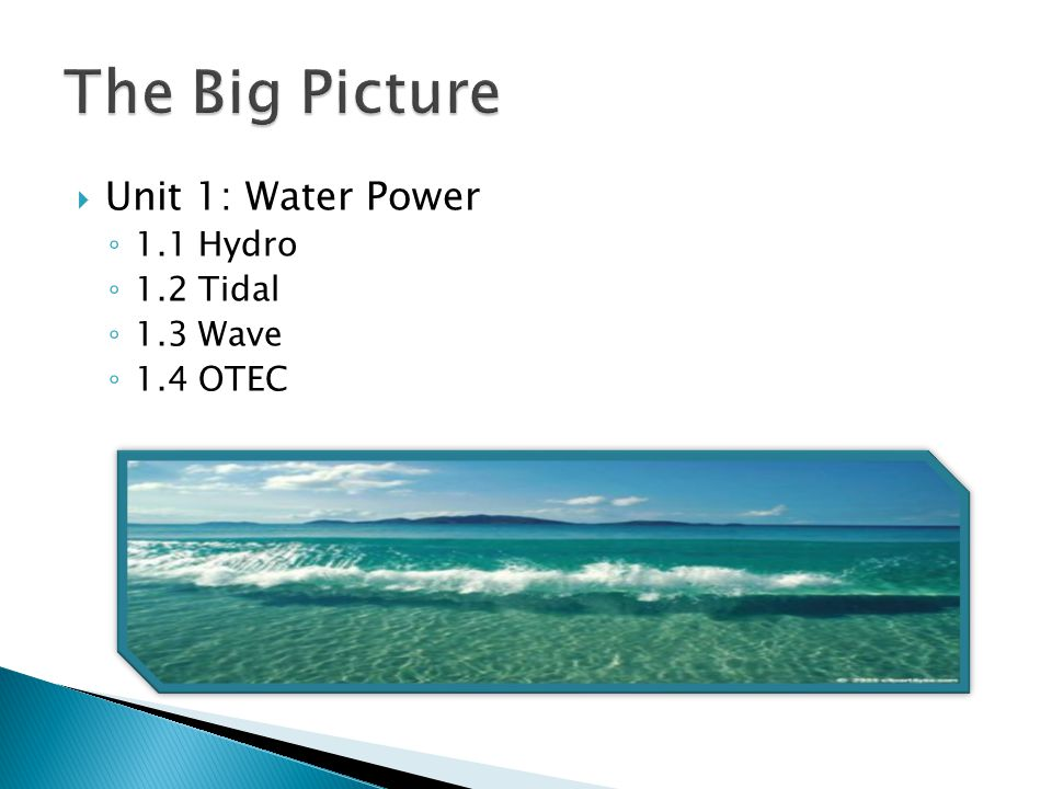  Unit 1: Water Power ◦ 1.1 Hydro ◦ 1.2 Tidal ◦ 1.3 Wave ◦ 1.4 OTEC