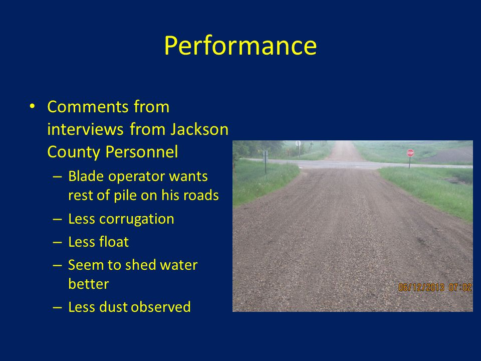 Performance Comments from interviews from Jackson County Personnel – Blade operator wants rest of pile on his roads – Less corrugation – Less float –