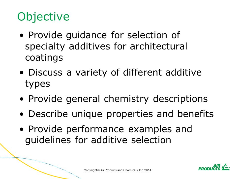 Objective Provide guidance for selection of specialty additives for architectural coatings Discuss a variety of different additive types Provide gener