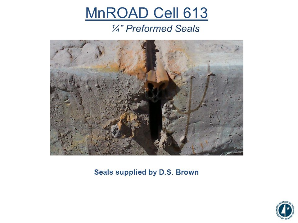 MnROAD Cell 613 ¼ Preformed Seals Seals supplied by D.S. Brown