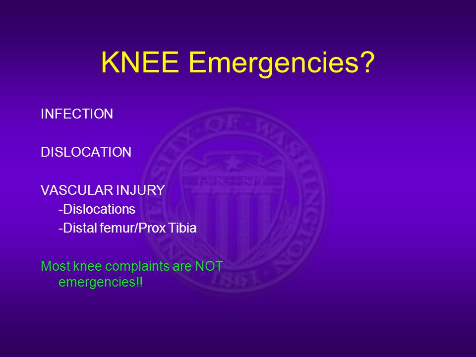 KNEE Emergencies? INFECTION DISLOCATION VASCULAR INJURY -Dislocations -Distal femur/Prox Tibia Most knee complaints are NOT emergencies!!