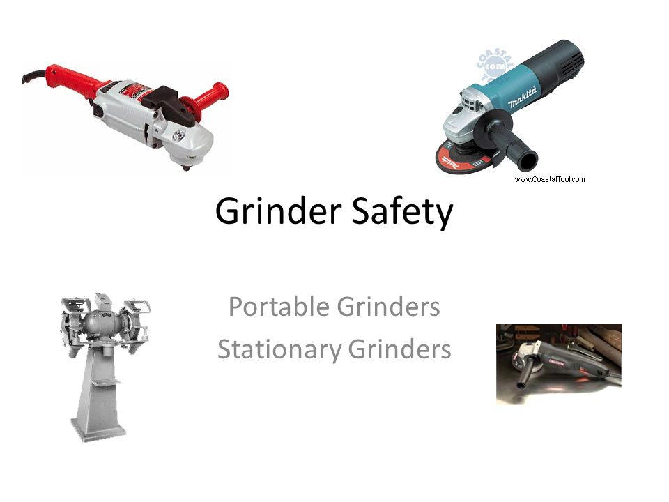 Grinder Safety Portable Grinders Stationary Grinders