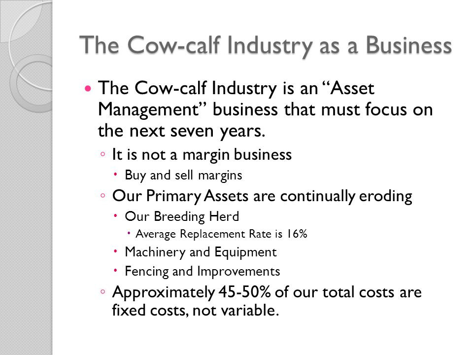 The Cow-calf Industry as a Business The Cow-calf Industry is an Asset Management business that must focus on the next seven years.