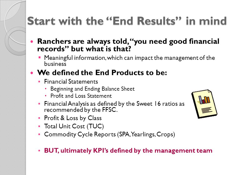 Start with the End Results in mind Ranchers are always told, you need good financial records but what is that.