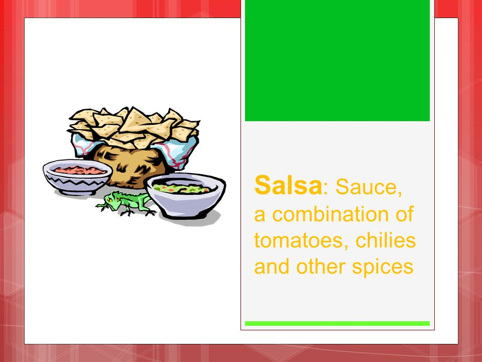 Salsa : Sauce, a combination of tomatoes, chilies and other spices