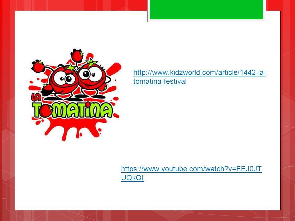 http://www.kidzworld.com/article/1442-la- tomatina-festival https://www.youtube.com/watch v=FEJ0JT UQkQI