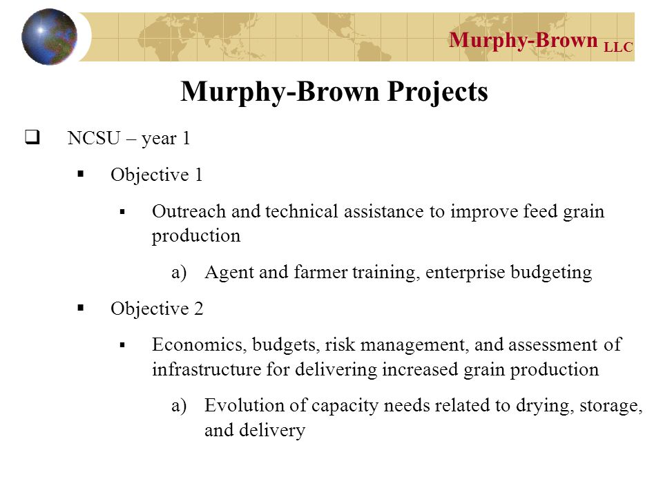 Murphy-Brown LLC Murphy-Brown Projects  NCSU  Objective 3  Novel production systems a)Double crop studies, row spacing, and configuration (Includes corn and optimization of corn productivity) b)New N.C.