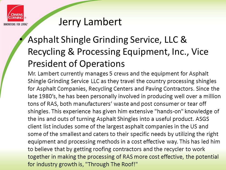 Jerry Lambert Asphalt Shingle Grinding Service, LLC & Recycling & Processing Equipment, Inc., Vice President of Operations Mr. Lambert currently manag