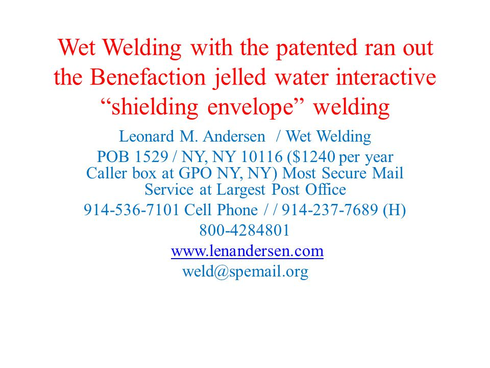Wet Welding with the patented ran out the Benefaction jelled water interactive shielding envelope welding Leonard M.