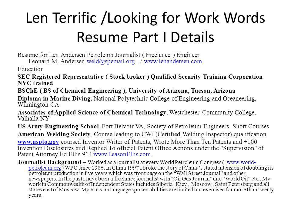 Len Terrific /Looking for Work Words Resume Part I Details Resume for Len Andersen Petroleum Journalist ( Freelance ) Engineer Leonard M.
