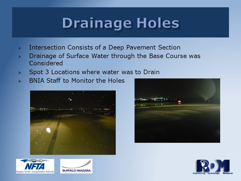  Intersection Consists of a Deep Pavement Section  Drainage of Surface Water through the Base Course was Considered  Spot 3 Locations where water was to Drain  BNIA Staff to Monitor the Holes