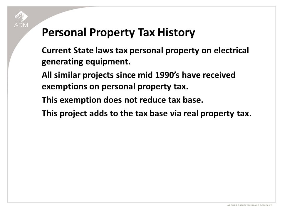 ARCHER DANIELS MIDLAND COMPANY Personal Property Tax History Current State laws tax personal property on electrical generating equipment.