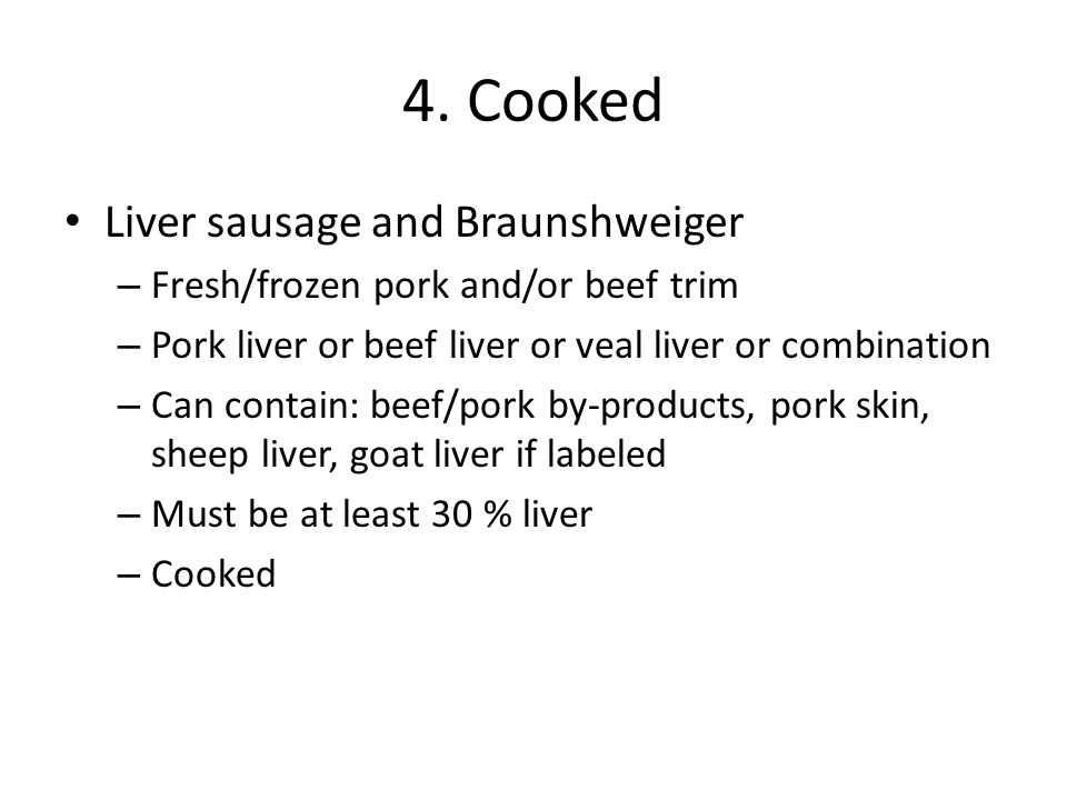 4. Cooked Liver sausage and Braunshweiger – Fresh/frozen pork and/or beef trim – Pork liver or beef liver or veal liver or combination – Can contain: