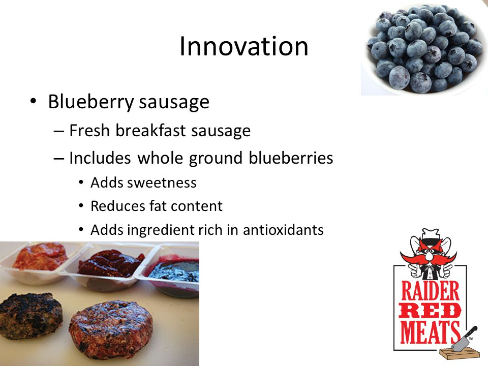 Innovation Blueberry sausage – Fresh breakfast sausage – Includes whole ground blueberries Adds sweetness Reduces fat content Adds ingredient rich in antioxidants