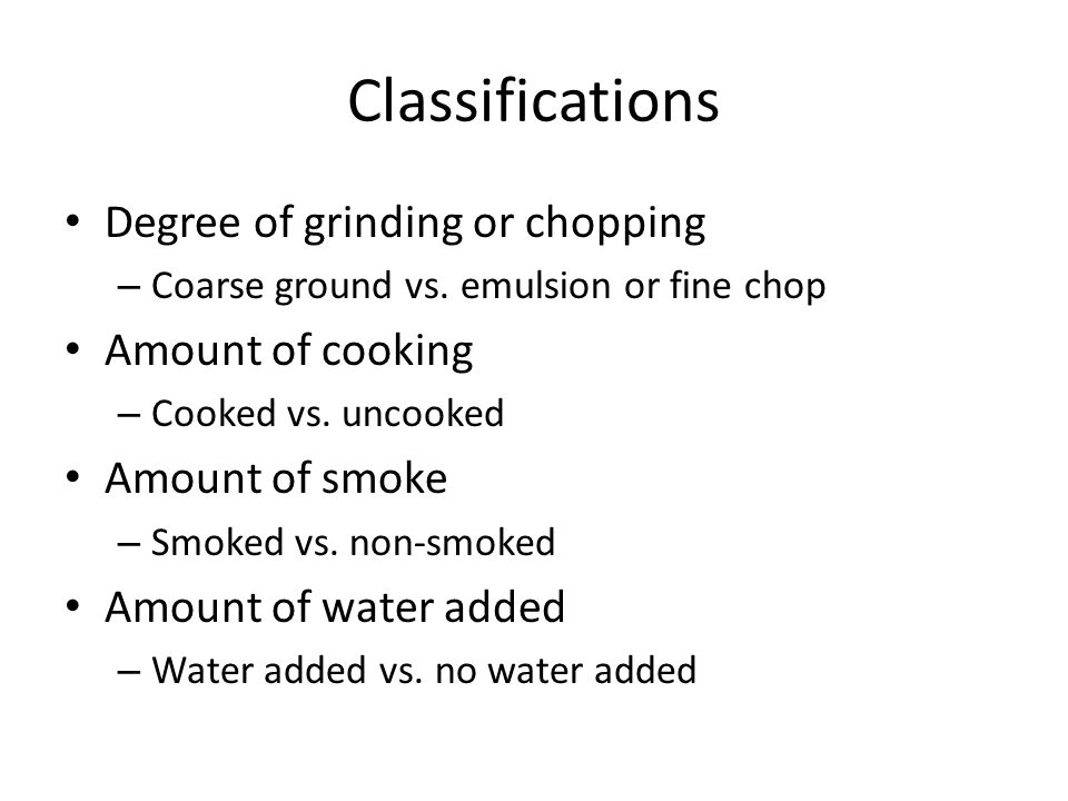 Classifications Degree of grinding or chopping – Coarse ground vs.