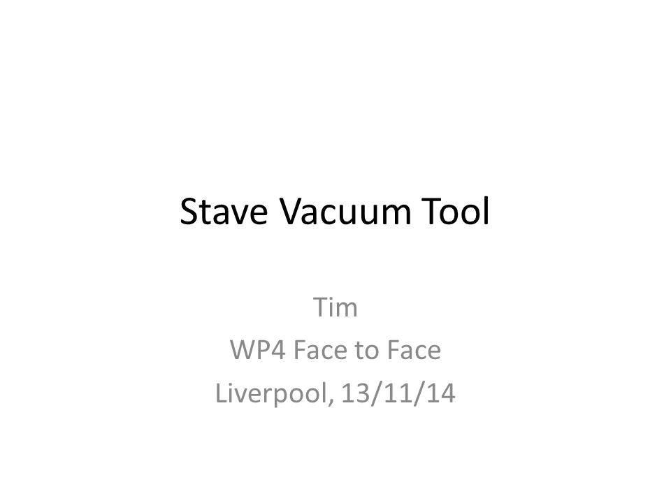 Stave Vacuum Tool Tim WP4 Face to Face Liverpool, 13/11/14