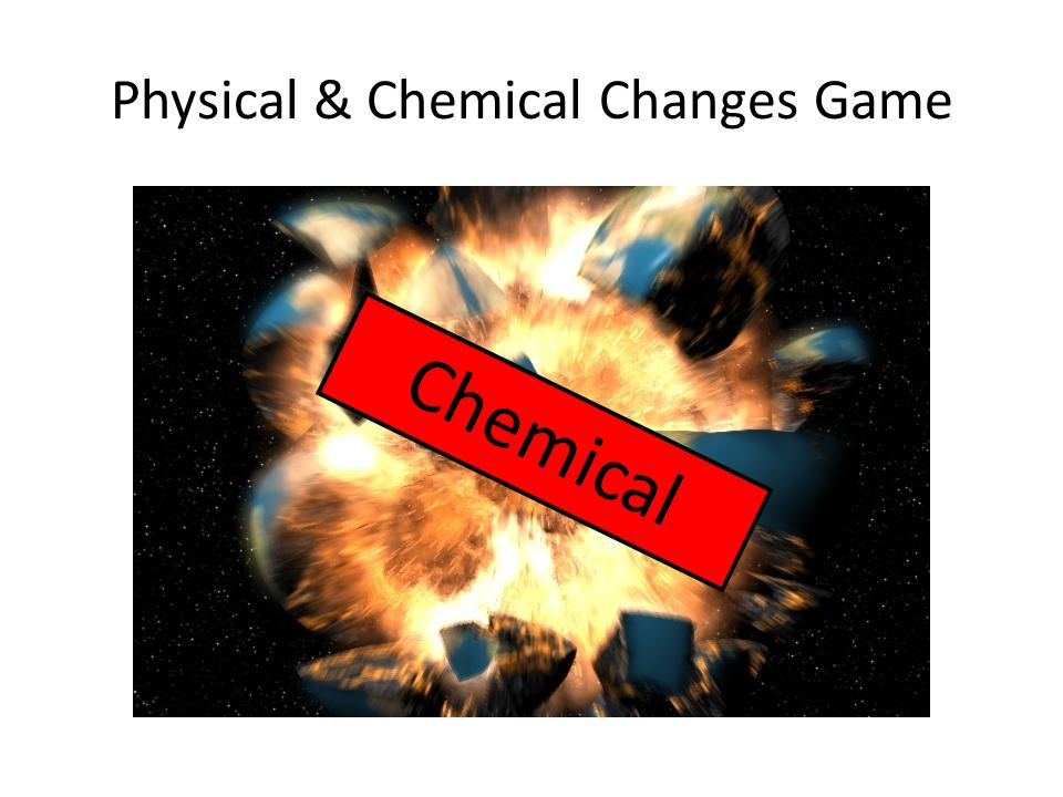 Physical & Chemical Changes Game Chemical