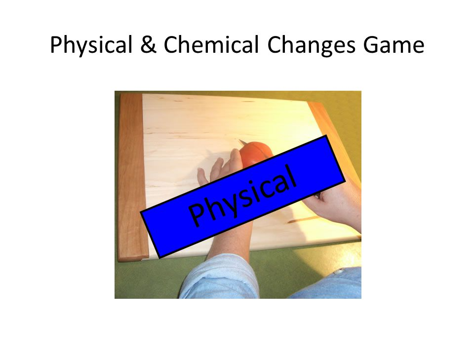 Physical & Chemical Changes Game Physical